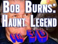 11:30am-12:30pm: Bob Burns - A Haunt Legend In 3-D!